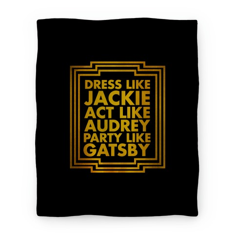 Dress Like Jackie, Act Like Audrey, Party Like Gatsby Blanket