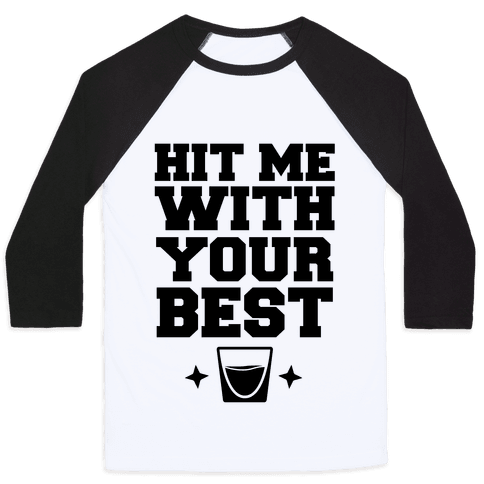 Hit Me With Your Best 'Shot' Baseball Tee