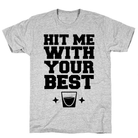 Hit Me With Your Best 'Shot' Mens T-Shirt