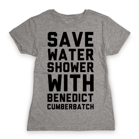 Save Water Shower with Benedict Cumberbatch Womens T-Shirt
