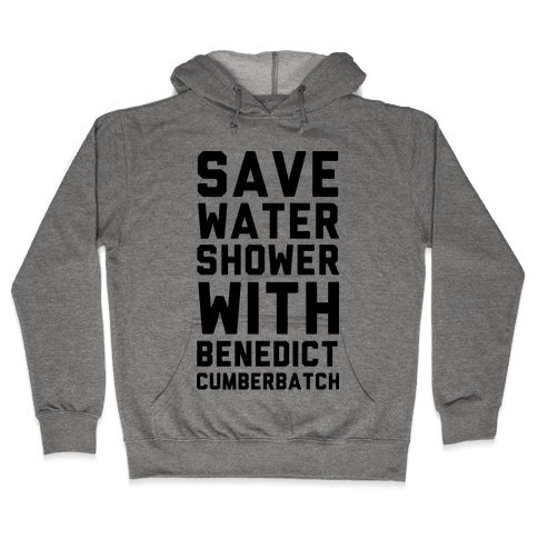 Save Water Shower with Benedict Cumberbatch Hooded Sweatshirt