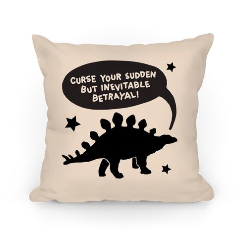 Curse Your Sudden But Inevitable Betrayal (Steggy) Pillow