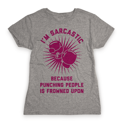 I'm Sarcastic Because Punching People is Frowned Upon Womens T-Shirt