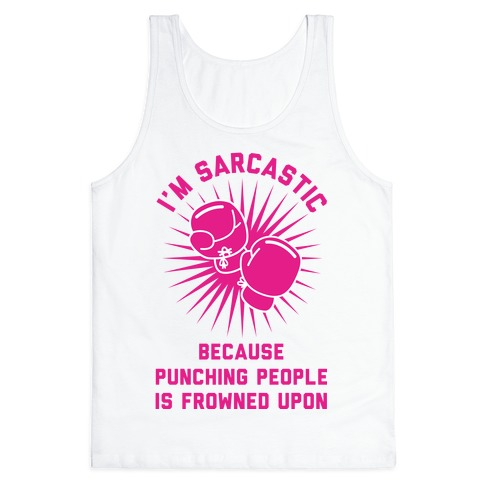 I'm Sarcastic Because Punching People is Frowned Upon Tank Top