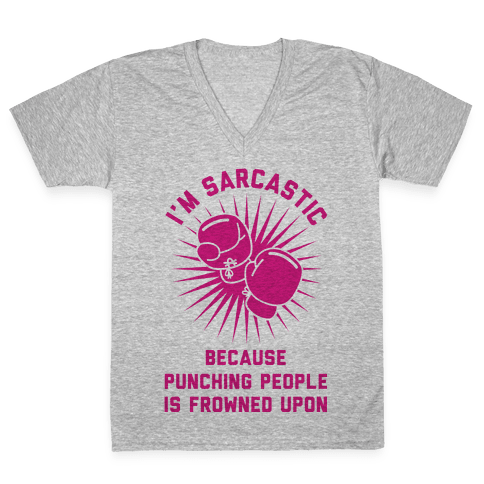 I'm Sarcastic Because Punching People is Frowned Upon V-Neck Tee Shirt