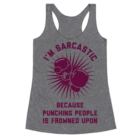 I'm Sarcastic Because Punching People is Frowned Upon Racerback Tank Top