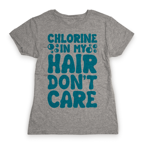 Chlorine In My Hair Don't Care Womens T-Shirt