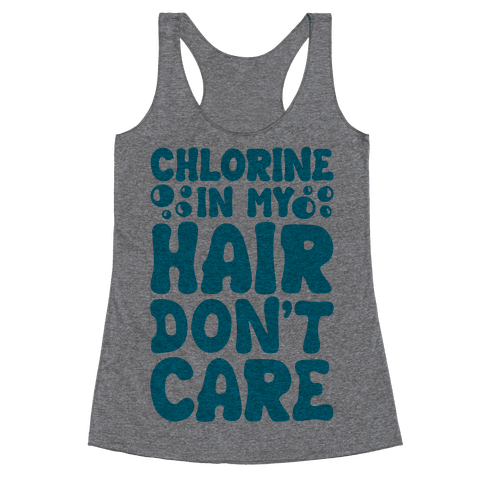 Chlorine In My Hair Don't Care Racerback Tank Top