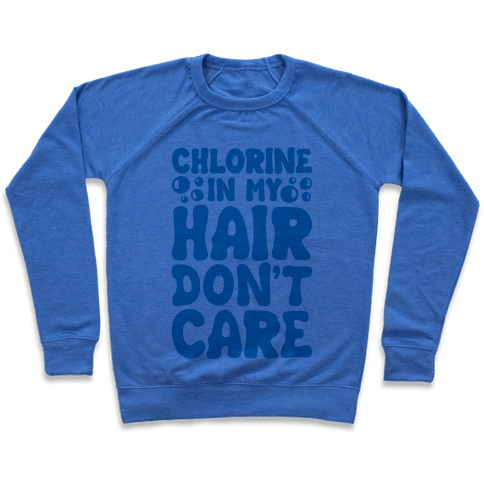 Chlorine In My Hair Don't Care Pullover