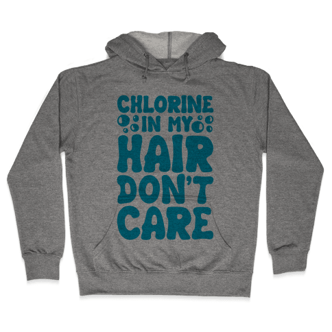 Chlorine In My Hair Don't Care Hooded Sweatshirt
