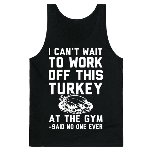 I Can't Wait To Work Off This Turkey At The Gym Said No One Ever Tank Top