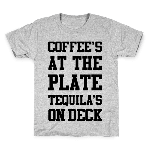 Coffee's At The Plate Tequila's On Deck Kids T-Shirt