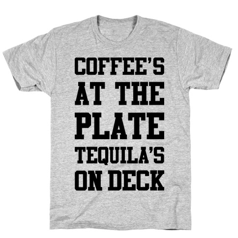 Coffee's At The Plate Tequila's On Deck T-Shirt