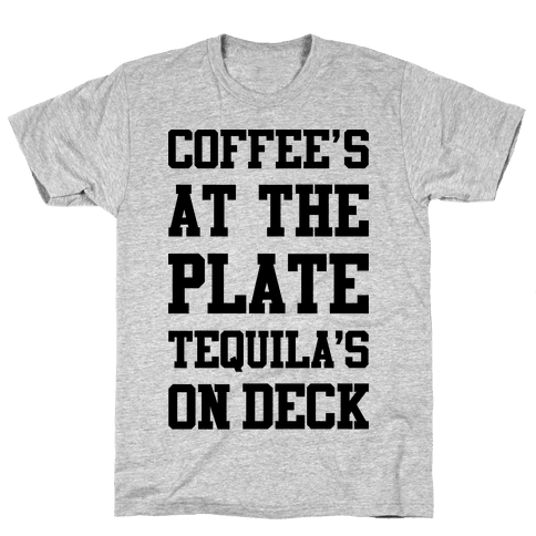 Coffee's At The Plate Tequila's On Deck Mens T-Shirt