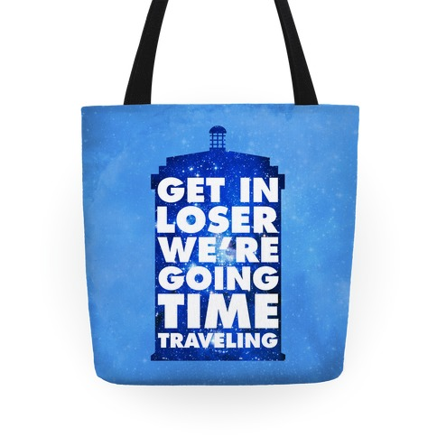 Get In Loser We're Going Time Traveling Tote