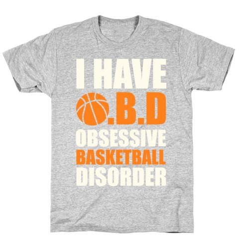 I Have O.B.D. Obsessive Basketball Disorder T-Shirt