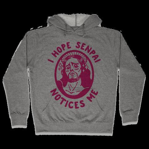 I Hope Senpai Notices Me Jesus Hooded Sweatshirt
