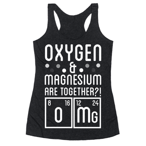 Oxygen and Magnesium are Together? OMG. Racerback Tank Top