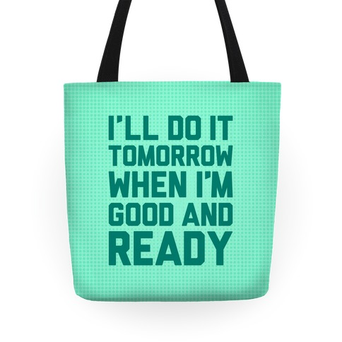I'll Get Around To It Tomorrow When I'm Good And Ready Tote