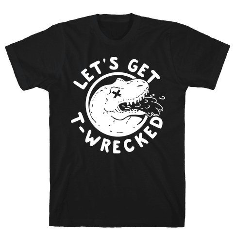 Let's Get T-Wrecked Mens T-Shirt
