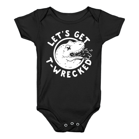 Let's Get T-Wrecked Baby Onesy