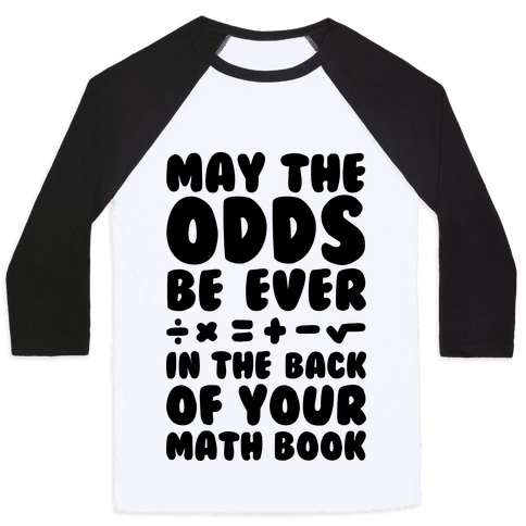 May The Odds Be Ever In The Back Of Your Math Book Baseball Tee