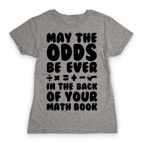 May The Odds Be Ever In The Back Of Your Math Book Womens T-Shirt