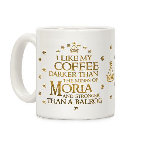 I Like my Coffee Darker Than the Mines of Moria Coffee Mug