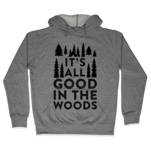 It's All Good In The Woods Hooded Sweatshirt