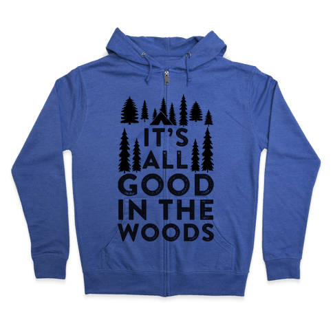 It's All Good In The Woods Zip Hoodie