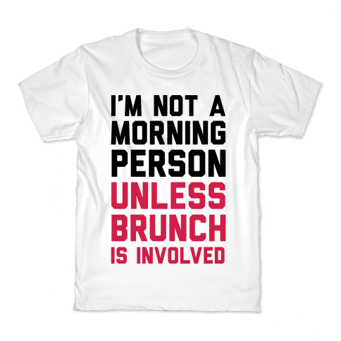 I'm Not A Morning Person Unless Brunch Is Involved Kids T-Shirt