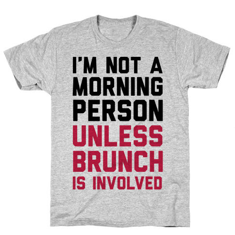 I'm Not A Morning Person Unless Brunch Is Involved Mens T-Shirt