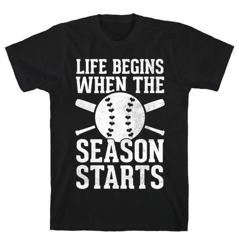 Life Begins When The Season Starts (Baseball) (White Ink) T-Shirt