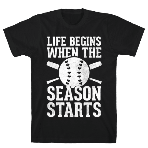 Life Begins When The Season Starts (Baseball) (White Ink) Mens T-Shirt