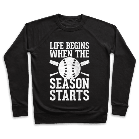 Life Begins When The Season Starts (Baseball) (White Ink) Pullover