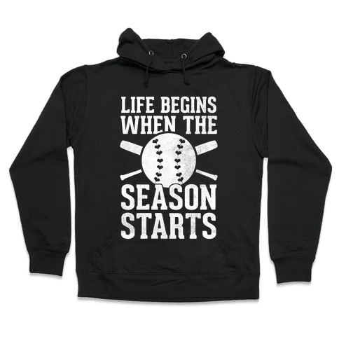 Life Begins When The Season Starts (Baseball) (White Ink) Hooded Sweatshirt