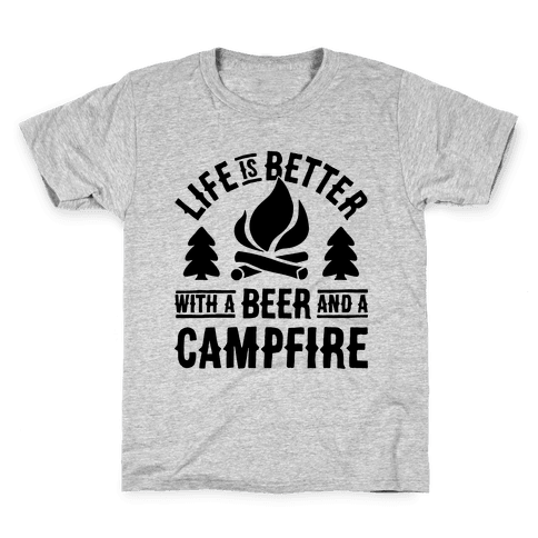 Life Is Better With A Beer And A Campfire Kids T-Shirt