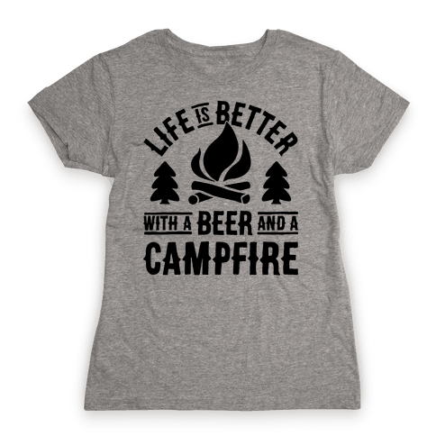 Life Is Better With A Beer And A Campfire Womens T-Shirt