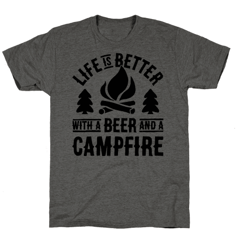 Life Is Better With A Beer And A Campfire Mens T-Shirt