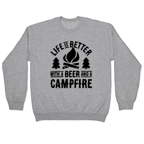 Life Is Better With A Beer And A Campfire Pullover