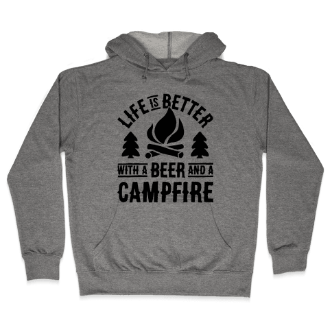 Life Is Better With A Beer And A Campfire Hooded Sweatshirt