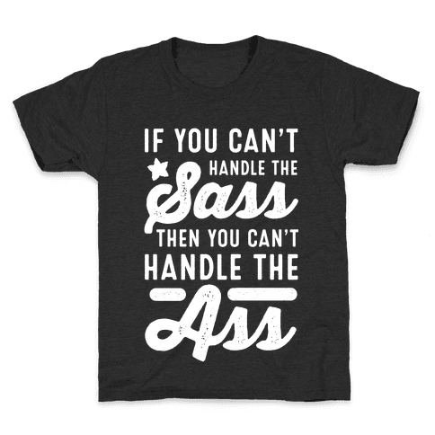 If You Can't Handle The Sass. Then You Can't Handle the Ass. Kids T-Shirt