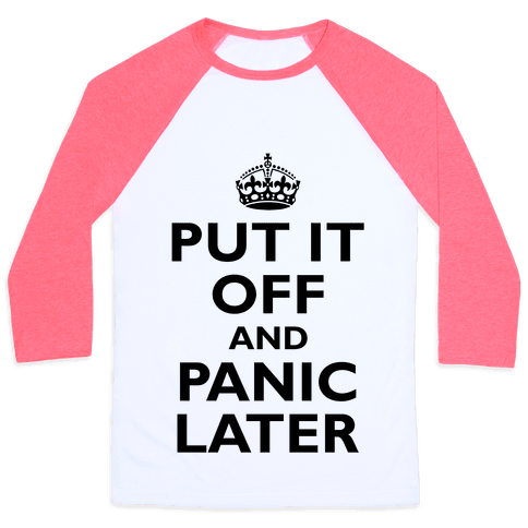 Put It Off And Panic Later Baseball Tee