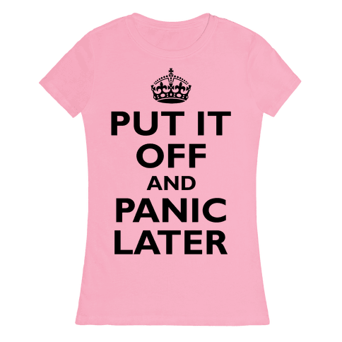 Put It Off And Panic Later Womens T-Shirt