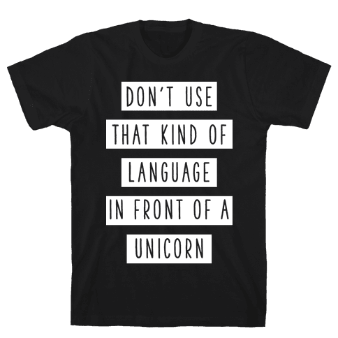 Don't Use that Kind of Language in Front of a Unicorn Mens T-Shirt