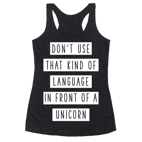 Don't Use that Kind of Language in Front of a Unicorn Racerback Tank Top