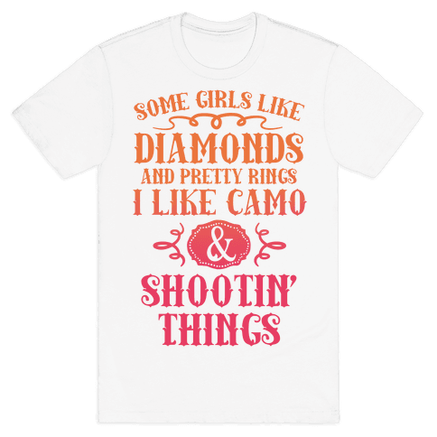 Some Girls Like Diamonds And Pretty Rings I Like Camo And Shootin' Things Mens T-Shirt