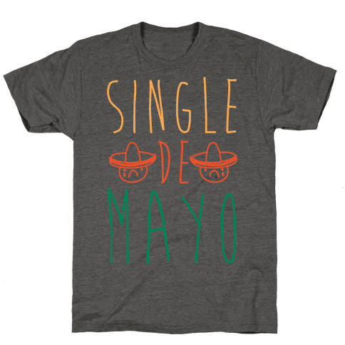 Single De Mayo Mens T-Shirt
