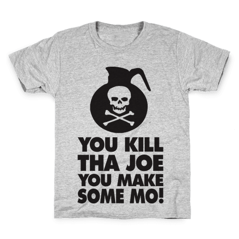 You Kill Tha Joe, You Make Some Mo! (Tank) Kids T-Shirt