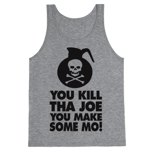 You Kill Tha Joe, You Make Some Mo! (Tank) Tank Top